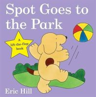 Hill, Eric - Spot Goes to the Park (Spot Lift the Flap Book) - 9780723264590 - 9780723264590