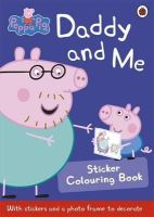 PEPPA PIG: DADDY AND ME STICKER COLOURING BOOK - - Peppa Pig: Daddy and Me Sticker Colouring Book - 9780723297826 - V9780723297826