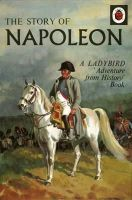 Peach, L.Du Garde - The Story of Napoleon: a Ladybird Adventure from History Book - 9780723298014 - V9780723298014