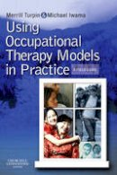 Turpin BOccThy  GradDipCounsel  PhD, Merrill June, Iwama PhD  MSc  BScOT  BSc, Michael K. - Using Occupational Therapy Models in Practice: A Fieldguide, 1e - 9780723434948 - V9780723434948