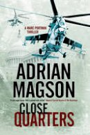Magson, Adrian - Close Quarters: A spy thriller set in Washington DC and Ukraine (A Marc Portman Thriller) - 9780727870674 - V9780727870674