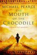 Pearce, Michael - The Mouth of the Crocodile: A Mamur Zapt mystery set in pre-World War I Egypt - 9780727884633 - V9780727884633