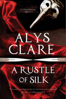 Clare, Alys - A Rustle of Silk: A new forensic mystery series set in Stuart England (A Gabriel Taverner Mystery) - 9780727886569 - V9780727886569