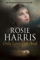 Harris, Rosie - Only Love Can Heal: A post-war romance - 9780727886842 - V9780727886842
