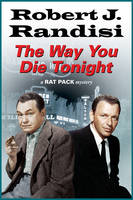 Randisi, Robert J. - The Way You Die Tonight (A Rat Pack Mystery) - 9780727894472 - V9780727894472
