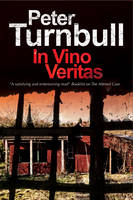 Turnbull, Peter - In Vino Veritas: A British police procedural (A Harry Vicary Mystery) - 9780727894786 - V9780727894786