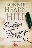 Hill, Bonnie Hearn - Goodbye Forever: A woman-in-jeopardy thriller (A Kit Doyle Mystery) - 9780727894977 - V9780727894977