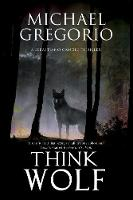 Gregorio, Michael - Think Wolf: A Mafia thriller set in rural Italy (A Sebastiano Cangio Thriller) - 9780727895028 - V9780727895028