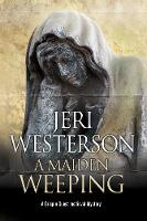Westerson, Jeri - A Maiden Weeping: A medieval mystery (A Crispin Guest Medieval Noir Mystery) - 9780727895288 - V9780727895288