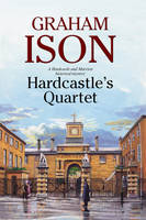 Ison, Graham - Hardcastle's Quartet: A police procedural set at the end of World War One (A Hardcastle and Marriott Historical Mystery) - 9780727895493 - V9780727895493