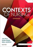 Daly RN  BA  MEd(Hons)  BHSc(N)  PhD  MACE  AFACHSE  FCN  FRCNA, John, Speedy RN  BA(Hons)  DipEd  MURP  EdD  MAPS  FANZCMHN, Sandra, Jackson RN  Comm - Contexts of Nursing: An Introduction, 5e - 9780729542463 - V9780729542463