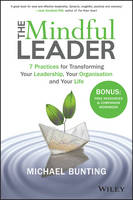 Bunting, Michael - The Mindful Leader: 7 Practices for Transforming Your Leadership, Your Organisation and Your Life - 9780730329763 - V9780730329763