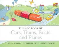 Orsini, Cheryl, Simpson, Judith, Martin, Helen - The ABC Book of Cars, Trains, Boats and Planes - 9780733323928 - V9780733323928