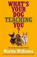 McKenna, Martin - What's Your Dog Teaching You? - 9780733331671 - V9780733331671