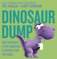 Miller, Tim, Stanton, Matt - Dinosaur Dump: What Happened to the Dinosaurs Is Grosser than You Think - 9780733334634 - V9780733334634