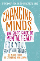 Cross, Dr Mark, Hanrahan, Dr Catherine - Changing Minds: The go-to Guide to Mental Health for You, Family andFriends - 9780733334733 - V9780733334733