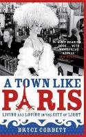 Corbett, Bryce - A Town Like Paris: Living and loving in the city of light - 9780733623486 - KRD0000092