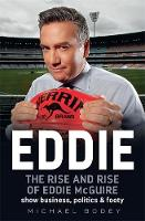 Bodey, Michael - Eddie: The Rise and Rise of Eddie McGuire - 9780733632549 - V9780733632549