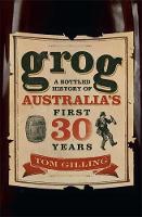 Gilling, Tom - Grog: A Bottled History of Australia's First 30 Years - 9780733634017 - V9780733634017