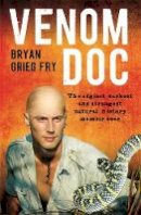 Fry, Bryan Grieg - Venom Doc: The Edgiest, Darkest and Strangest Natural History Memoir Ever - 9780733634222 - V9780733634222