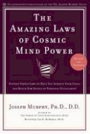 Joseph Murphy, Ian D. McMahan - The Amazing Laws of Cosmic Mind Power [Revised/Expanded Edition] - 9780735202207 - V9780735202207