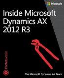 The Microsoft Dynamics AX Team - Inside Microsoft Dynamics AX 2012 R3 - 9780735685109 - V9780735685109