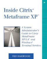 Harwood, Ted - Inside Citrix Metaframe XP: A System Administrator's Guide to Citrix Metaframe XP/1.8 and Windows Terminal Services - 9780735711921 - KHS1077682