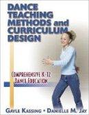 Kassing, Gayle (Teacher of Dance, Jacksonville University, Florida, USA) - Dance Teaching Methods and Curriculum Design - 9780736002400 - V9780736002400