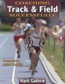 Guthrie, Mark - Coaching Track and Field Successfully - 9780736042741 - V9780736042741