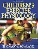 Rowland, Thomas W. - Children's Exercise Physiology - 9780736051446 - V9780736051446