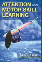 Wulf, Gabriele - Attention and Motor Skill Learning - 9780736062701 - V9780736062701