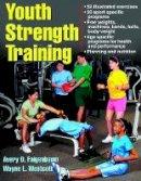 Faigenbaum, Avery; Westcott, Wayne L. - Youth Strength Training - 9780736067928 - V9780736067928