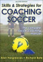 Hargreaves, Alan; Bate, Dick - Skills and Strategies for Coaching Soccer - 9780736080224 - V9780736080224