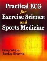 Whyte, Greg; Sharma, Sanjay - Practical ECG for Exercise Science and Sports Medicine - 9780736081948 - V9780736081948