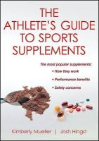 Mueller, Kimberly; Hingst, Josh - Athlete's Guide to Sports Supplements - 9780736093699 - V9780736093699