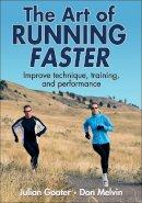 Goater, Julian; Melvin, Don - The Art of Running Faster - 9780736095501 - V9780736095501