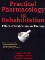 Carl, Lynette, Gallo, Joseph, Johnson, Peter - Practical Pharmacology in Rehabilitation With Web Resource: Effect of Medication on Therapy - 9780736096041 - V9780736096041