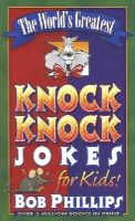 Phillips, Bob - The World's Greatest Knock-Knock Jokes for Kids - 9780736902731 - KST0033116