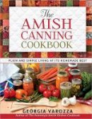 Varozza, Georgia - The Amish Canning Cookbook: Plain and Simple Living at Its Homemade Best - 9780736948999 - V9780736948999