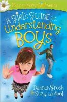 Gresh, Dannah, Weibel, Suzy - A Girl's Guide to Understanding Boys (Secret Keeper Girl® Series) - 9780736955362 - V9780736955362