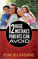 Elmore, Tim - 12 Huge Mistakes Parents Can Avoid: Leading Your Kids to Succeed in Life - 9780736958431 - V9780736958431