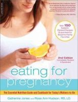 Jones, Catherine, Hudson, Rose Ann - Eating for Pregnancy: The Essential Nutrition Guide and Cookbook for Today's Mothers-to-Be - 9780738213521 - V9780738213521