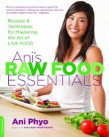 PHYO, ANI - Ani's Raw Food Essentials: Recipes and Techniques for Mastering the Art of Live Food - 9780738215600 - V9780738215600
