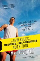Fitzgerald, Matt - The New Rules of Marathon and Half-Marathon Nutrition: A Cutting-Edge Plan to Fuel Your Body Beyond