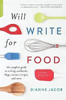 Jacob, Dianne - Will Write for Food: The Complete Guide to Writing Cookbooks, Blogs, Memoir, Recipes, and More - 9780738218052 - V9780738218052