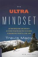 Macy, Travis, Hanc, John - The Ultra Mindset: An Endurance Champion's 8 Core Principles for Success in Business, Sports, and Life - 9780738218144 - V9780738218144