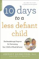 Bernstein Ph.D., Ph.D. Jeffrey - 10 Days to a Less Defiant Child, second edition: The Breakthrough Program for Overcoming Your Child's Difficult Behavior - 9780738218236 - V9780738218236