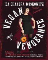 Moskowitz, Isa Chandra - Vegan with a Vengeance, 10th Anniversary Edition: Over 150 Delicious, Cheap, Animal-Free Recipes That Rock - 9780738218335 - V9780738218335