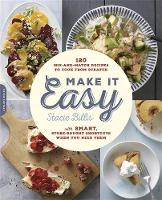 Billis, Stacie - Make It Easy: 120 Mix-and-Match Recipes to Cook from Scratch--with Smart Store-Bought Shortcuts When You Need Them - 9780738218861 - V9780738218861