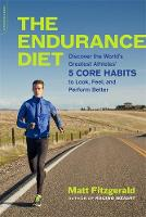 Fitzgerald, Matt - The Endurance Diet: Discover the 5 Core Habits of the World's Greatest Athletes to Look, Feel, and Perform Better - 9780738218977 - V9780738218977